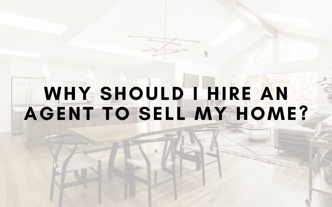Why Should I Hire an Agent to Sell my Home?
